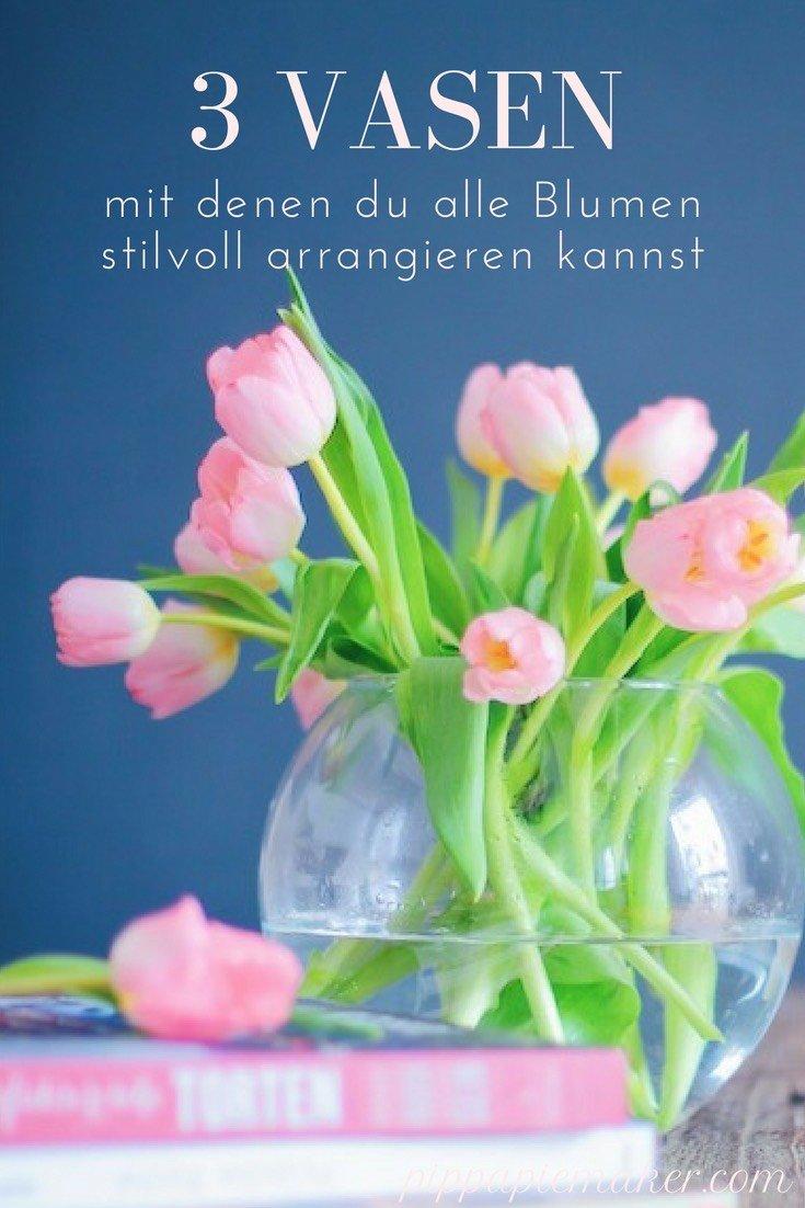 Schöne Blumen, aber nie die richtige Vase zur Hand? Mit diesen 3 Vasen kannst du deine Blumen das ganze Jahr stilsicher und einfach in Szene setzen!